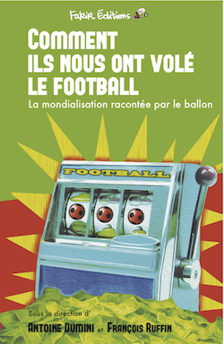 "«<small class=""fine""> </small>Comment ils nous ont volé le football<small class=""fine""> </small>» - Fakir Editions"